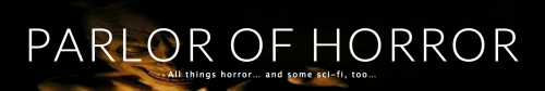 parlor of horror   All things horror… and some sci fi  too…